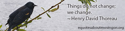 Things do not change we change. Henry David Thoreau