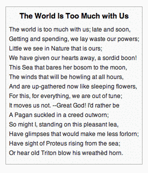 "the world is too much with us analysis essay ""the world is too much with us"" introduction the poem i analyse in this paper, ""thr world is too much with us"", is a protest against the path the society of."