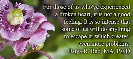 For those of us who've experienced a broken heart it is not a good feeling It is so intense that some of us will do anything to escape it which creates even more problems